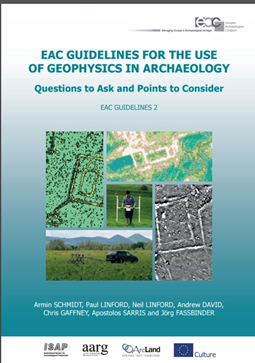 EAC Guidelines for the Use of Geophysics in Archaeological Questions to Ask and Points to Consider, ed. By A. Schmidt, P. Linford, N. Linford, A. David, C. Gaffney, A. Sarris and J. Fassbinder