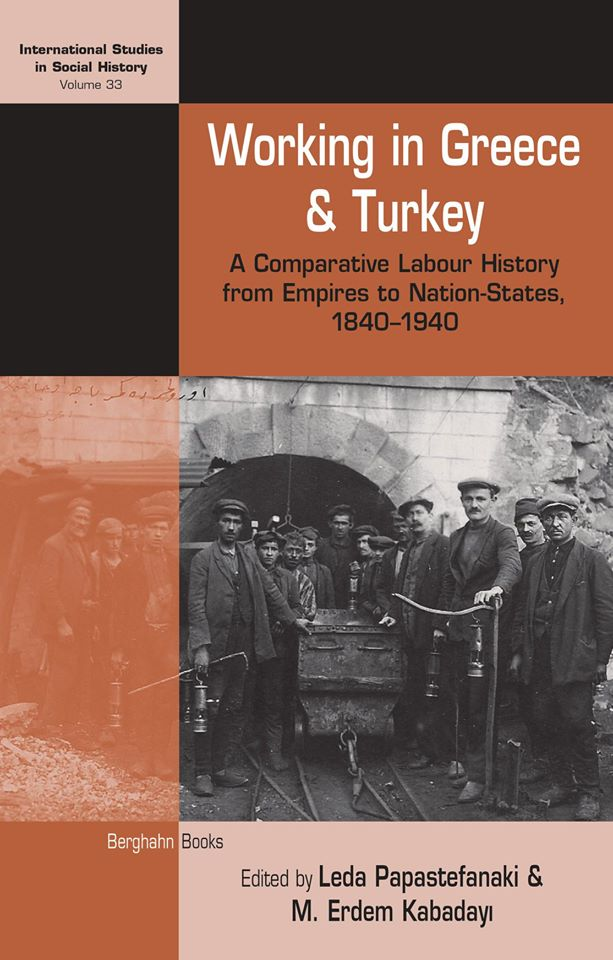 "New book publishing ""Working in Greece and Turkey. A Comparative Labour History from Empires to Nation-States, 1840–1940"""