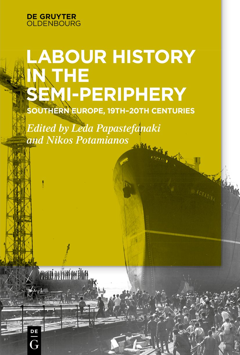 Recently published by de Gruyter Oldenbourg, a collective volume titled Labour History in the Semi-periphery: Southern Europe, 19th-20th centuries